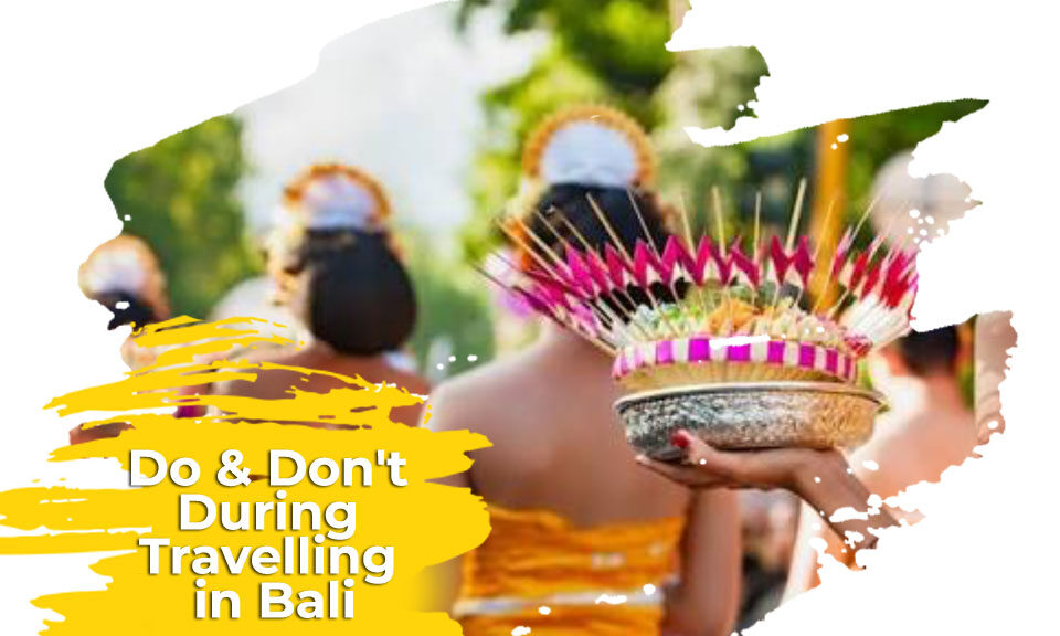 Do & Don't During Travelling in Bali